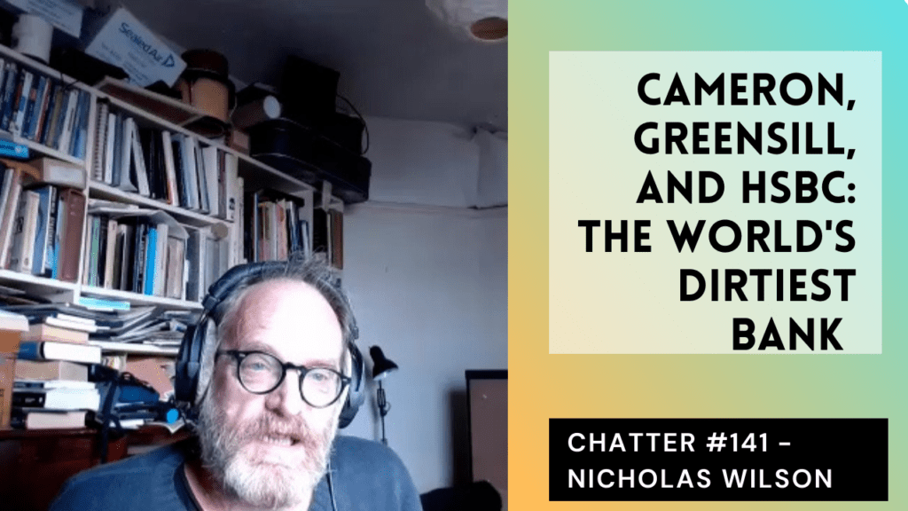 Chatter #142 – Nicholas Wilson On David Cameron, Greensill, And HSBC: The World's Dirtiest Bank