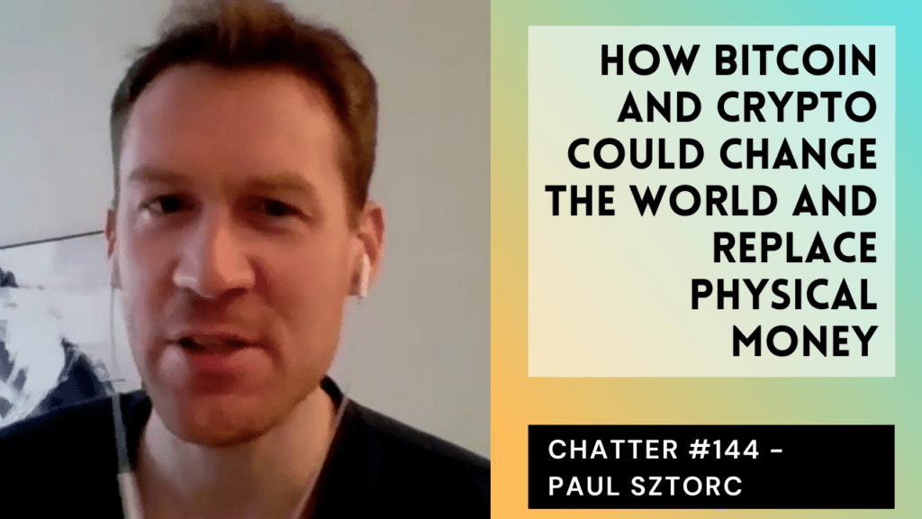 Chatter #144 – Paul Sztorc On How Bitcoin And Crypto Could Change The World And Replace Physical Money